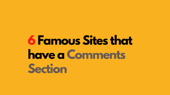 6 famous sites that have a comments section