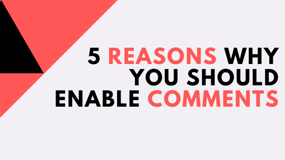 5 reasons why you should enable comments
