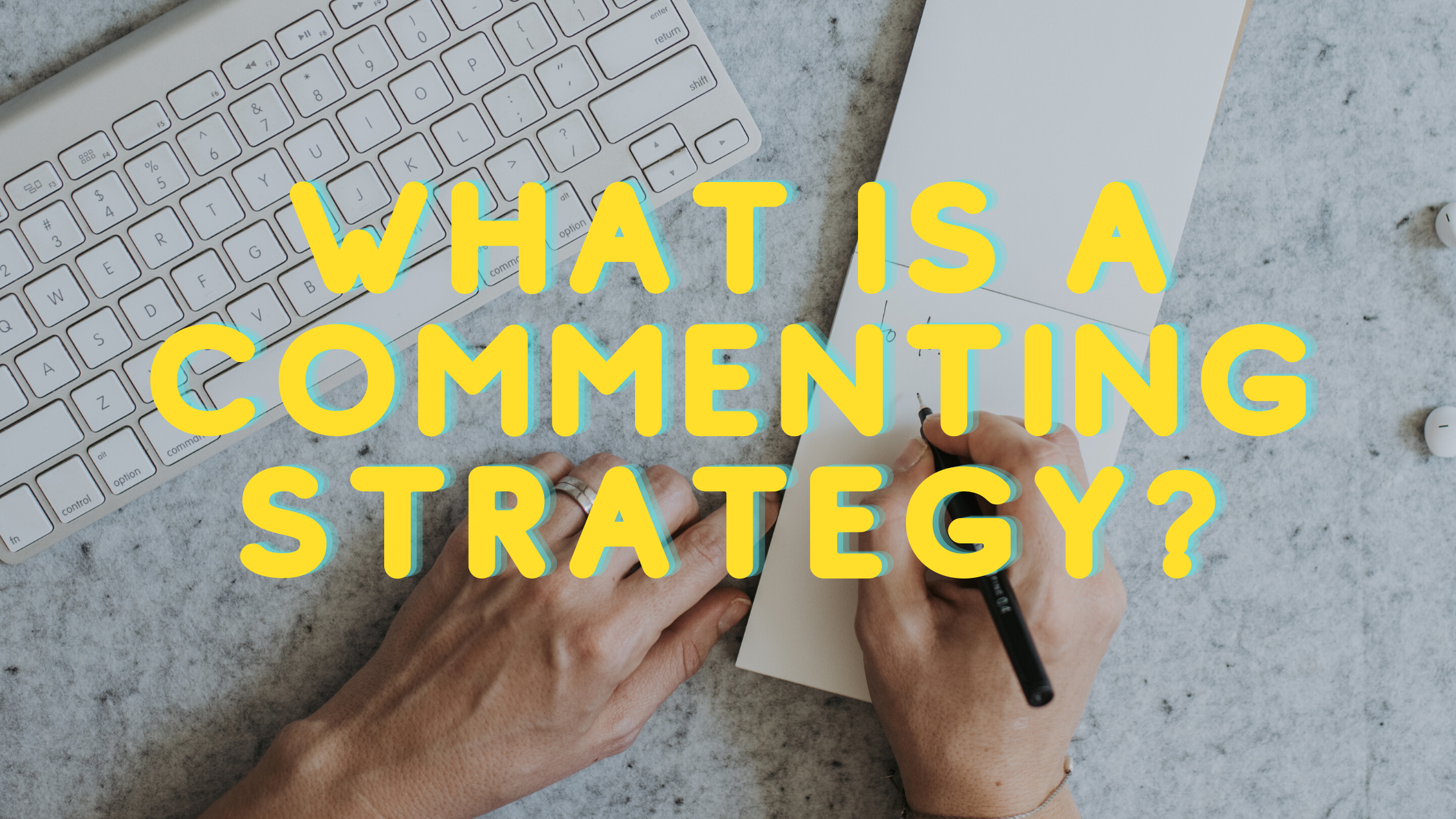 What is a Commenting Strategy?