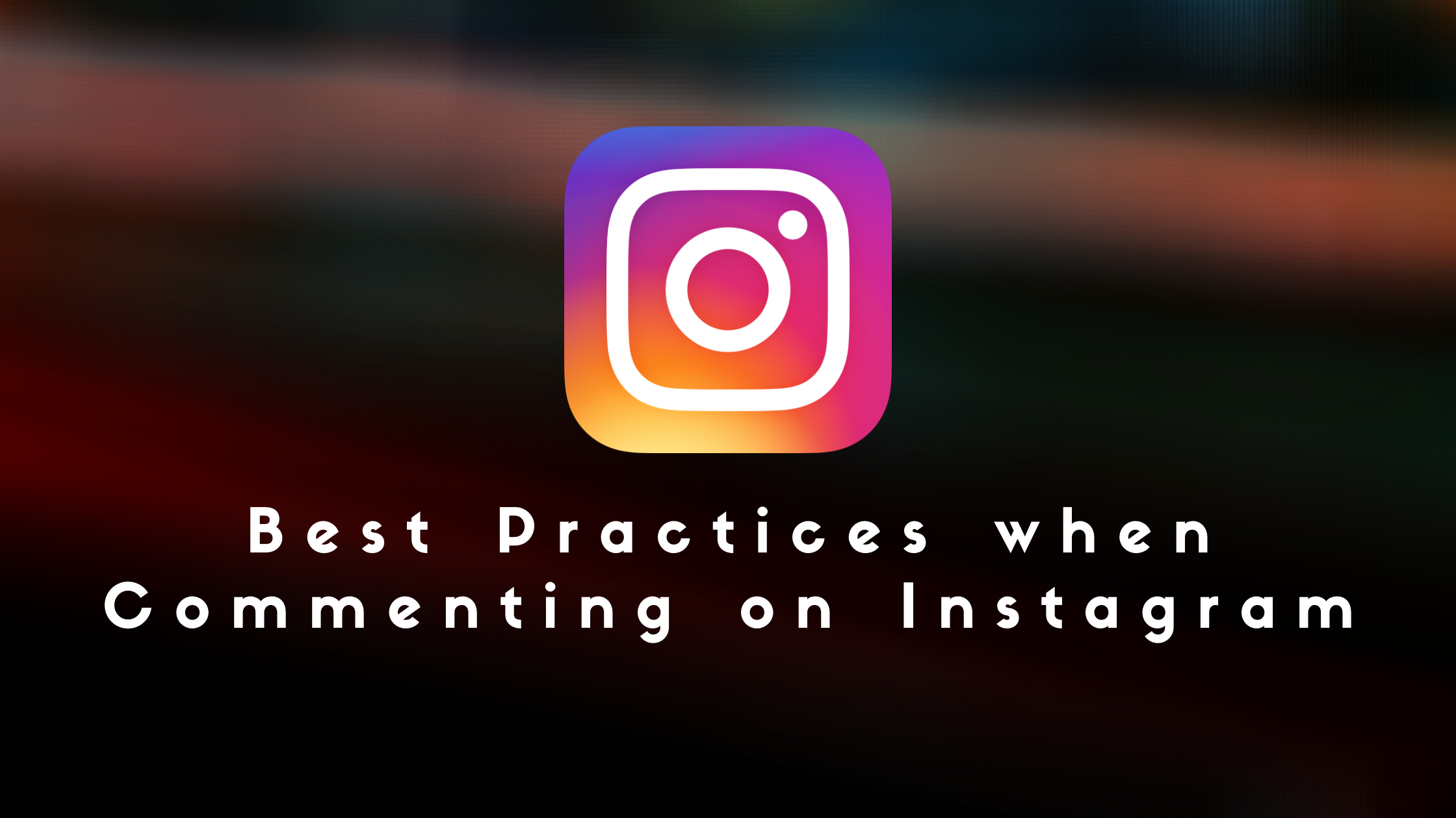 Best Practices when Commenting on Instagram