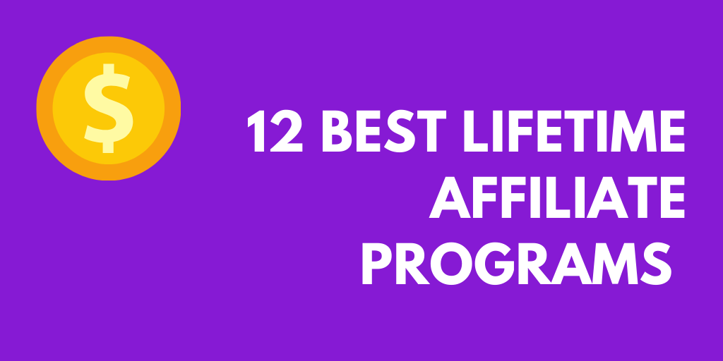 12 Best Lifetime Affiliate Programs to Make A Living