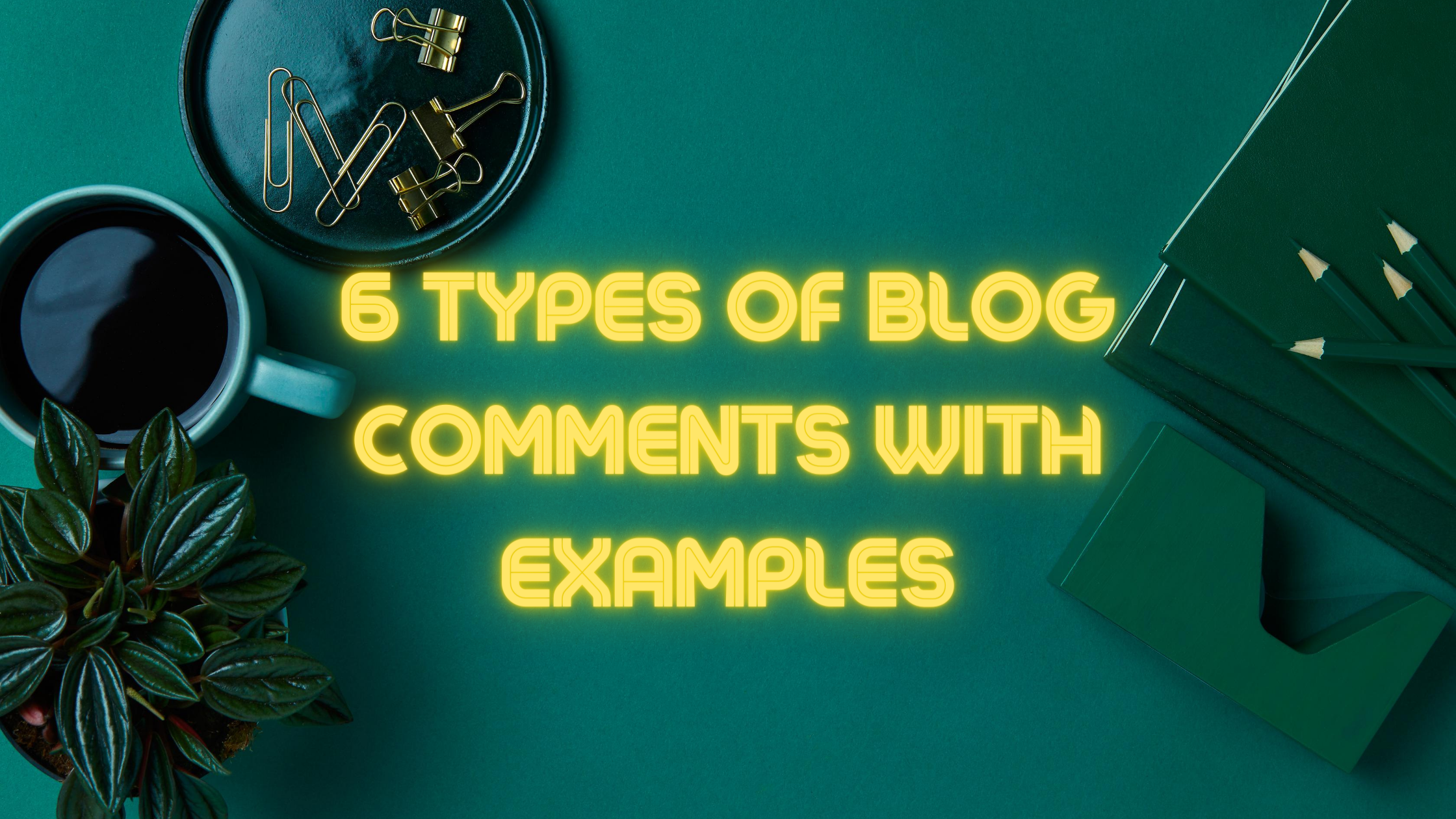 6 Types of Blog Comments with Examples