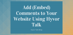 Add (Embed) Comments to Your Website Using Hyvor Talk