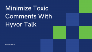Minimize toxic comments with Hyvor Talk